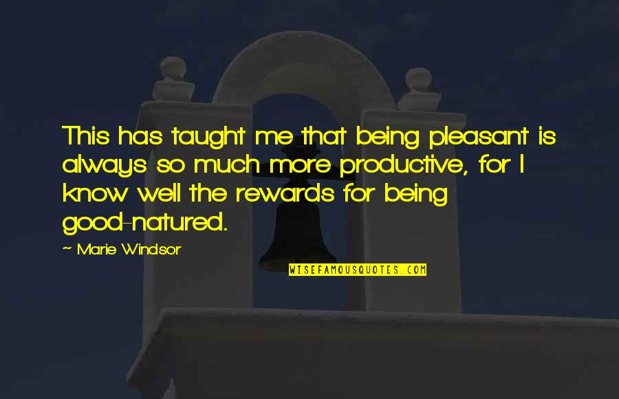 Always Being There For Me Quotes By Marie Windsor: This has taught me that being pleasant is