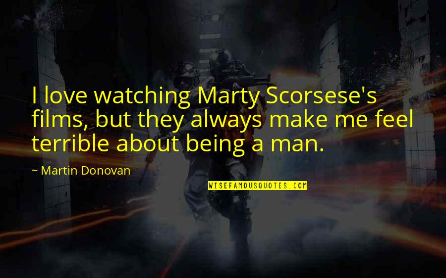 Always Being There For Me Quotes By Martin Donovan: I love watching Marty Scorsese's films, but they