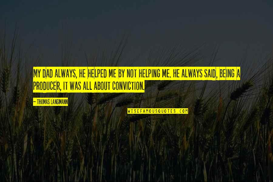 Always Being There For Me Quotes By Thomas Langmann: My dad always, he helped me by not
