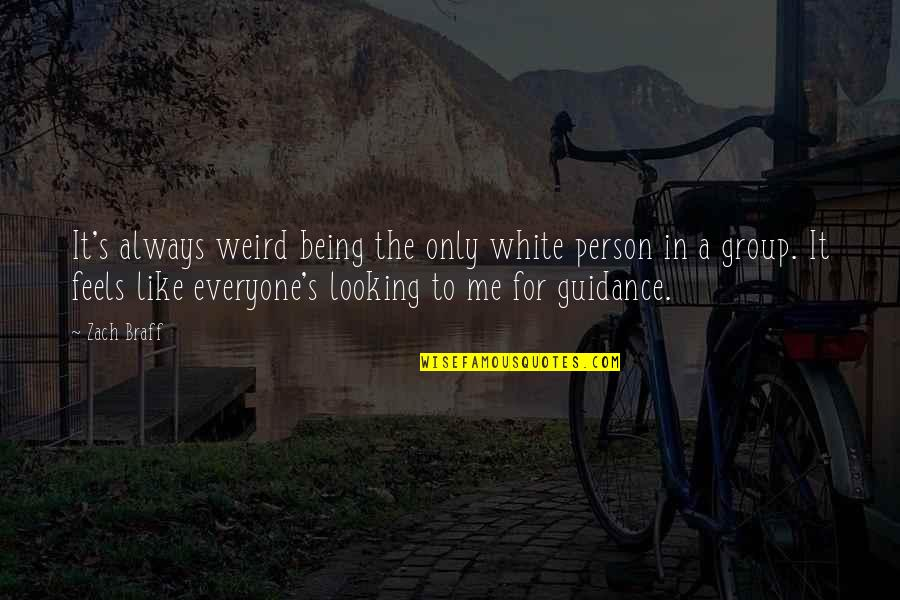 Always Being There For Me Quotes By Zach Braff: It's always weird being the only white person
