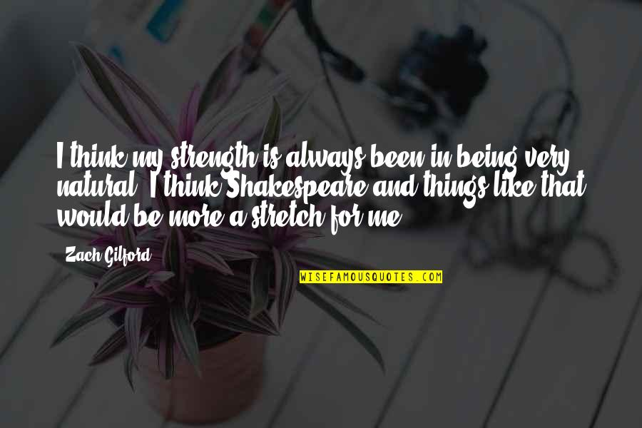 Always Being There For Me Quotes By Zach Gilford: I think my strength is always been in