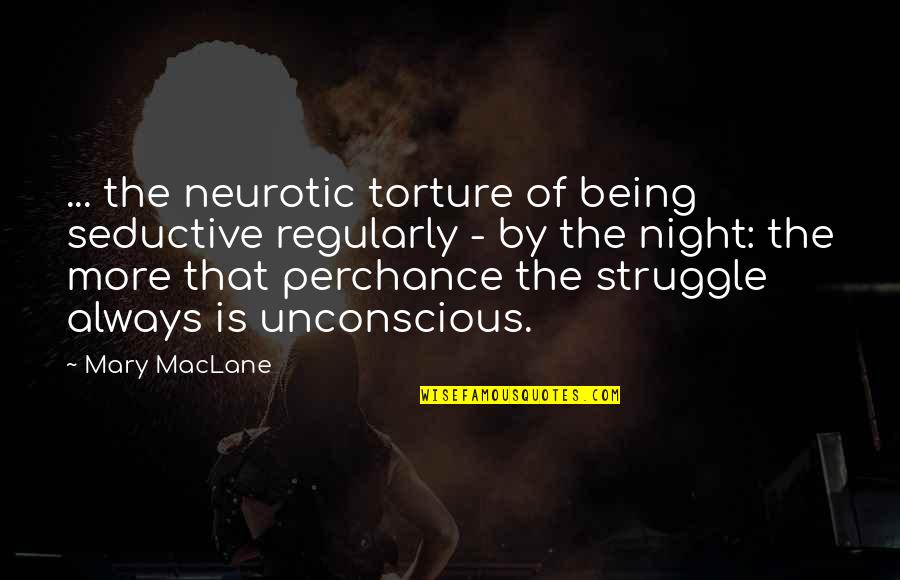 Always Being There For Your Ex Quotes By Mary MacLane: ... the neurotic torture of being seductive regularly