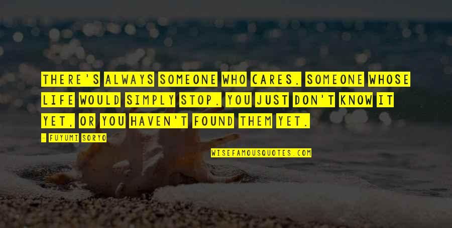 Always Caring For Someone Quotes By Fuyumi Soryo: There's always someone who cares. Someone whose life