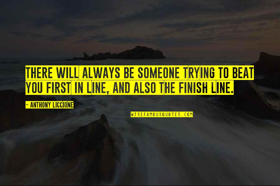 Always Competing Quotes By Anthony Liccione: There will always be someone trying to beat