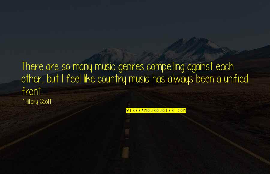 Always Competing Quotes By Hillary Scott: There are so many music genres competing against