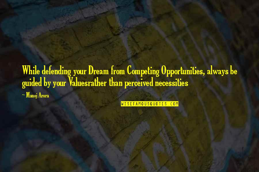 Always Competing Quotes By Manoj Arora: While defending your Dream from Competing Opportunities, always