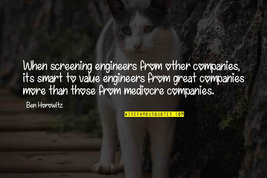 Always Do Good To Others Quotes By Ben Horowitz: When screening engineers from other companies, its smart