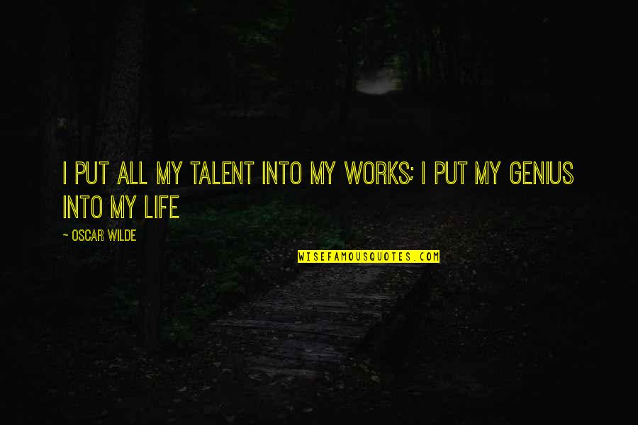 Always Do Good To Others Quotes By Oscar Wilde: I put all my talent into my works;