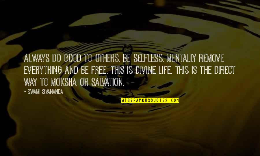 Always Do Good To Others Quotes By Swami Sivananda: Always do good to others. Be selfless. Mentally