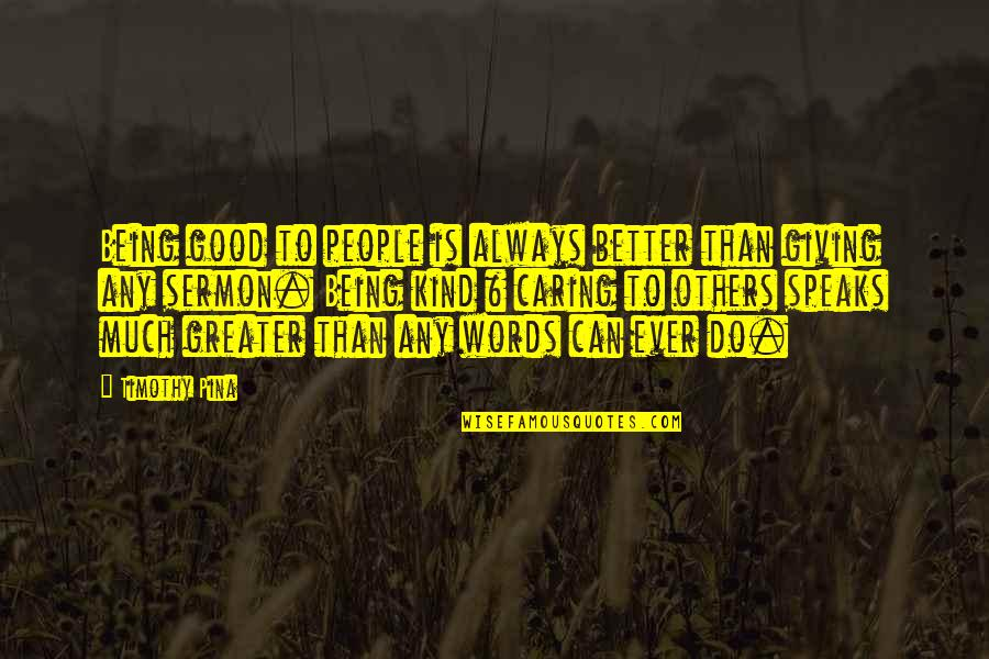 Always Do Good To Others Quotes By Timothy Pina: Being good to people is always better than