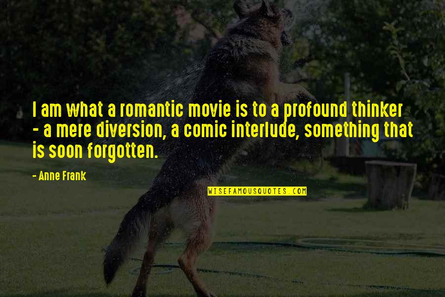 Always Getting Used Quotes By Anne Frank: I am what a romantic movie is to