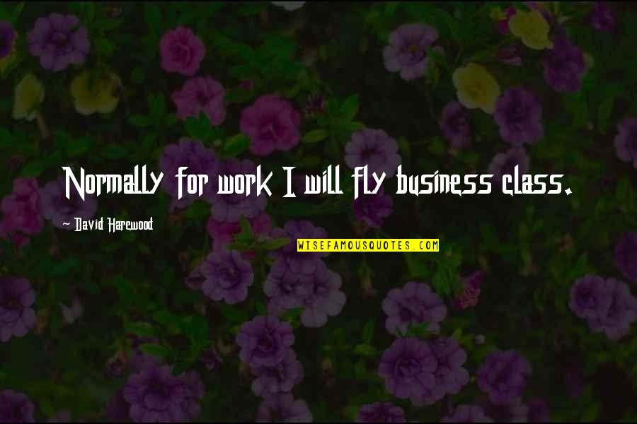 Always Here For You Short Quotes By David Harewood: Normally for work I will fly business class.