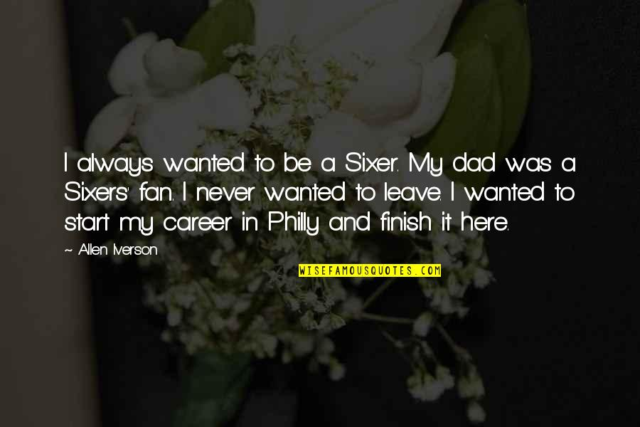 Always Here Quotes By Allen Iverson: I always wanted to be a Sixer. My