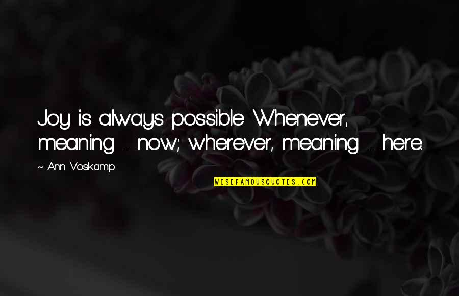 Always Here Quotes By Ann Voskamp: Joy is always possible. Whenever, meaning - now;