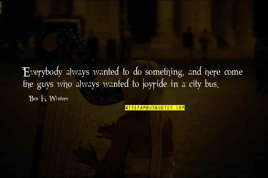 Always Here Quotes By Ben H. Winters: Everybody always wanted to do something, and here
