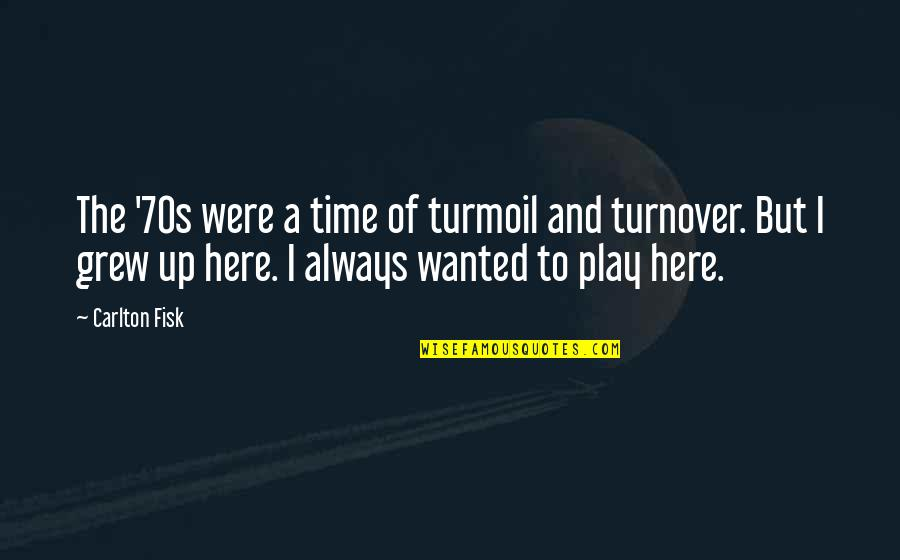 Always Here Quotes By Carlton Fisk: The '70s were a time of turmoil and
