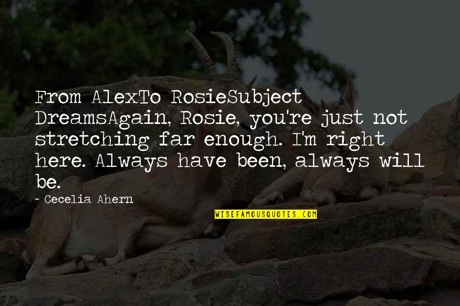Always Here Quotes By Cecelia Ahern: From AlexTo RosieSubject DreamsAgain, Rosie, you're just not