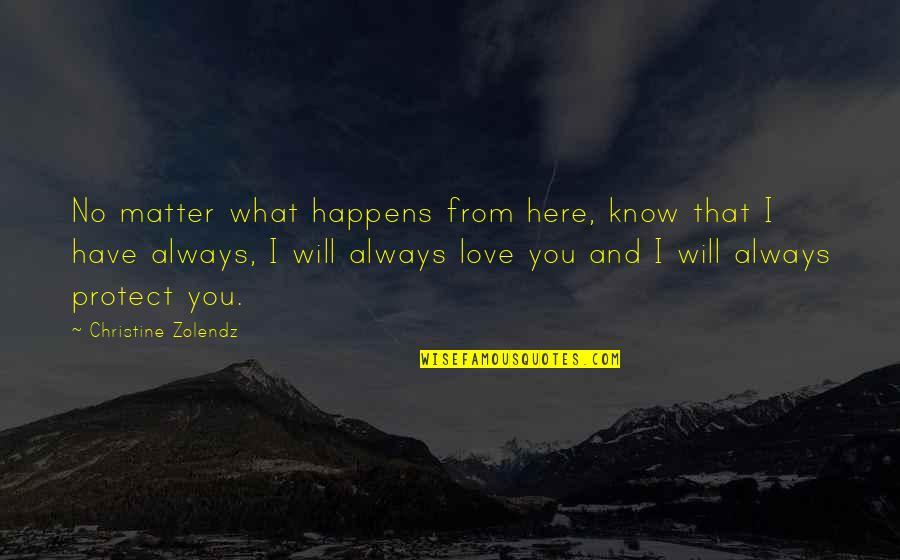 Always Here Quotes By Christine Zolendz: No matter what happens from here, know that