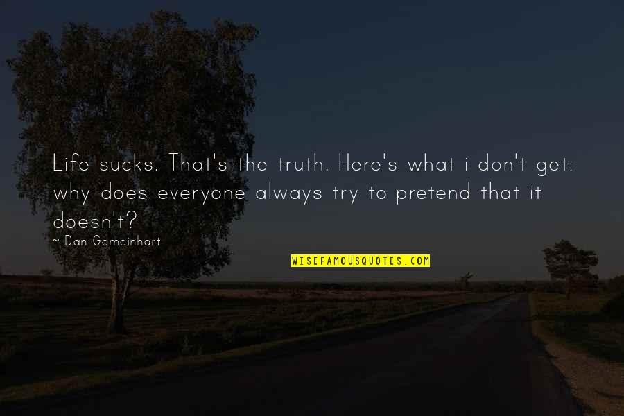 Always Here Quotes By Dan Gemeinhart: Life sucks. That's the truth. Here's what i
