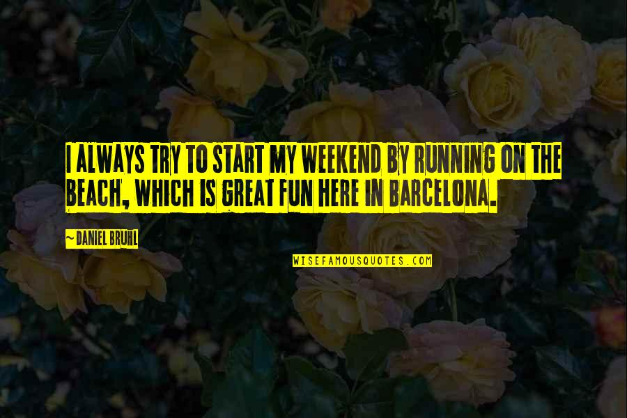 Always Here Quotes By Daniel Bruhl: I always try to start my weekend by