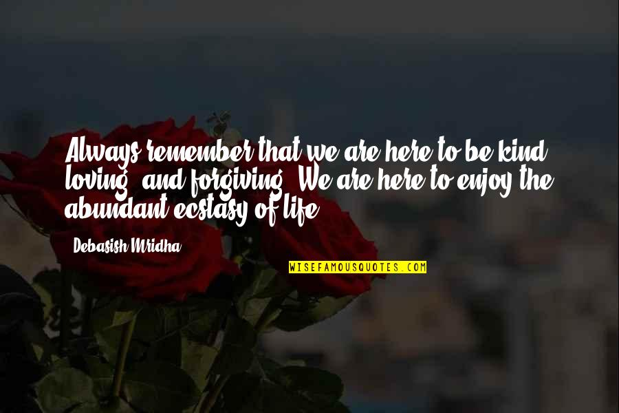 Always Here Quotes By Debasish Mridha: Always remember that we are here to be
