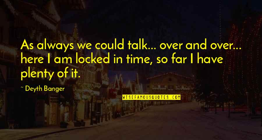 Always Here Quotes By Deyth Banger: As always we could talk... over and over...