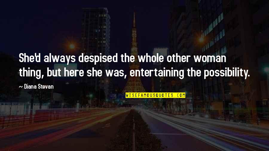 Always Here Quotes By Diana Stevan: She'd always despised the whole other woman thing,
