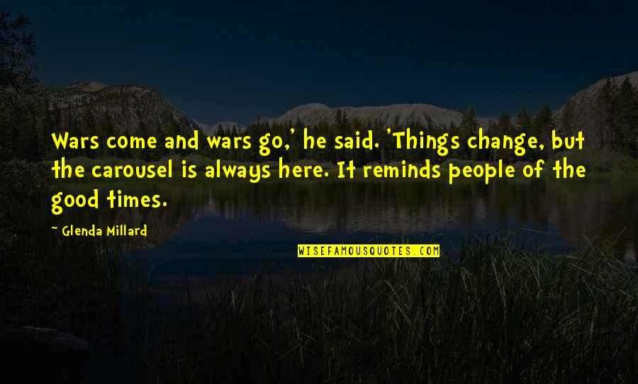 Always Here Quotes By Glenda Millard: Wars come and wars go,' he said. 'Things