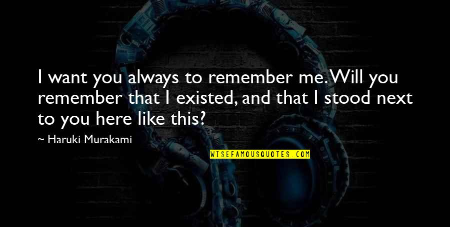 Always Here Quotes By Haruki Murakami: I want you always to remember me. Will