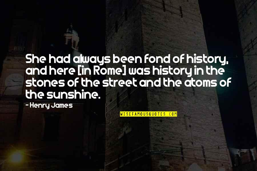 Always Here Quotes By Henry James: She had always been fond of history, and