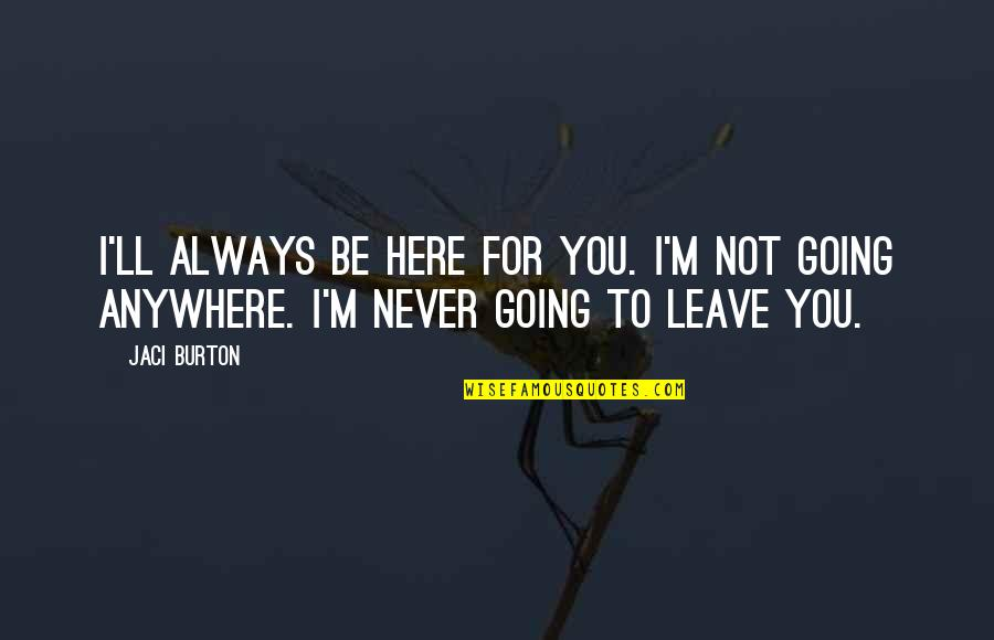 Always Here Quotes By Jaci Burton: I'll always be here for you. I'm not