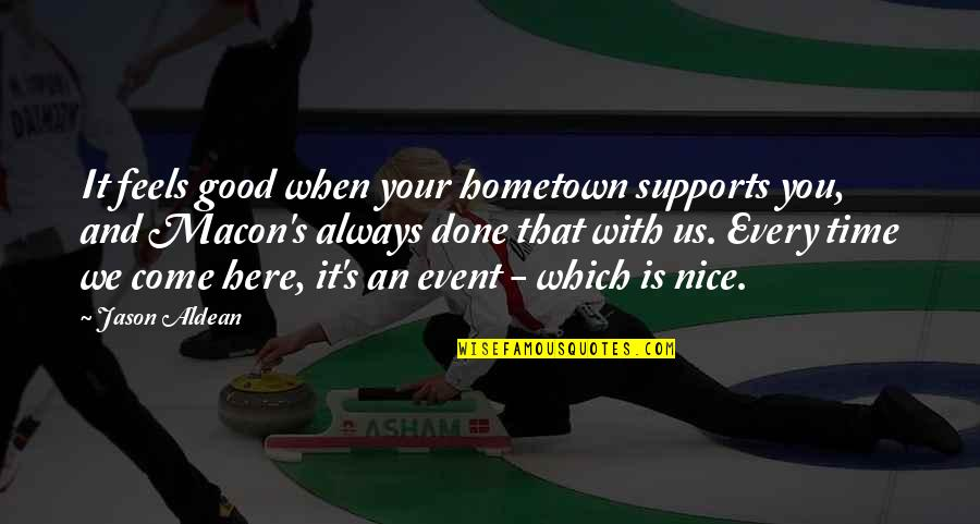 Always Here Quotes By Jason Aldean: It feels good when your hometown supports you,