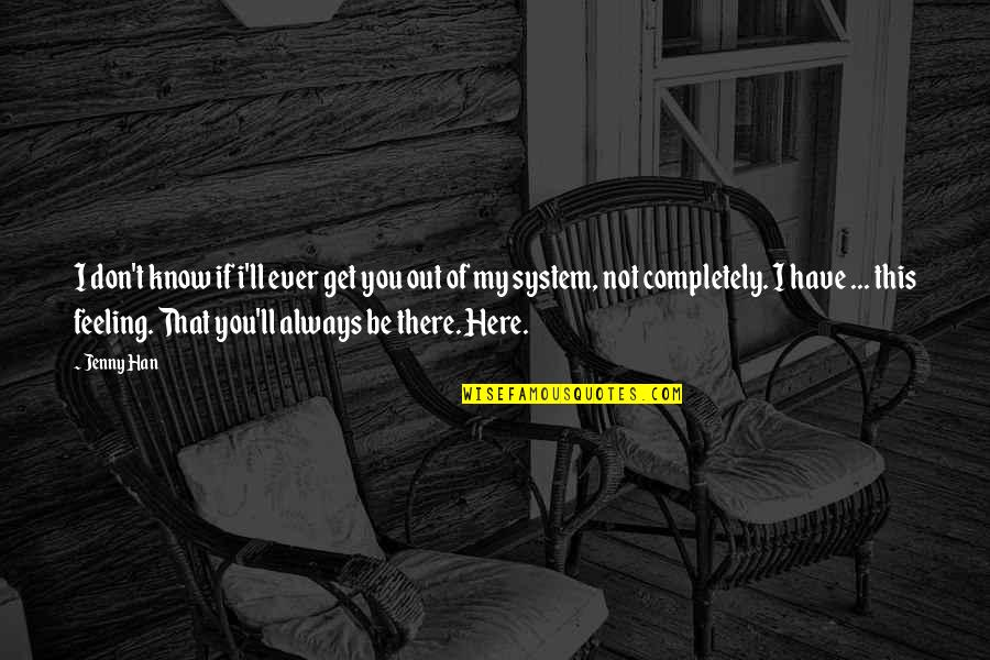 Always Here Quotes By Jenny Han: I don't know if i'll ever get you