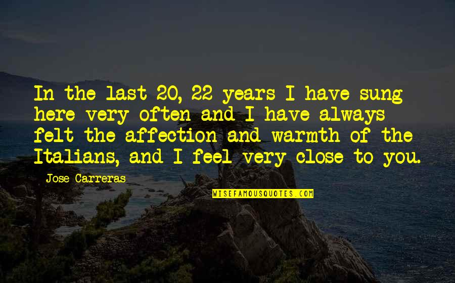 Always Here Quotes By Jose Carreras: In the last 20, 22 years I have