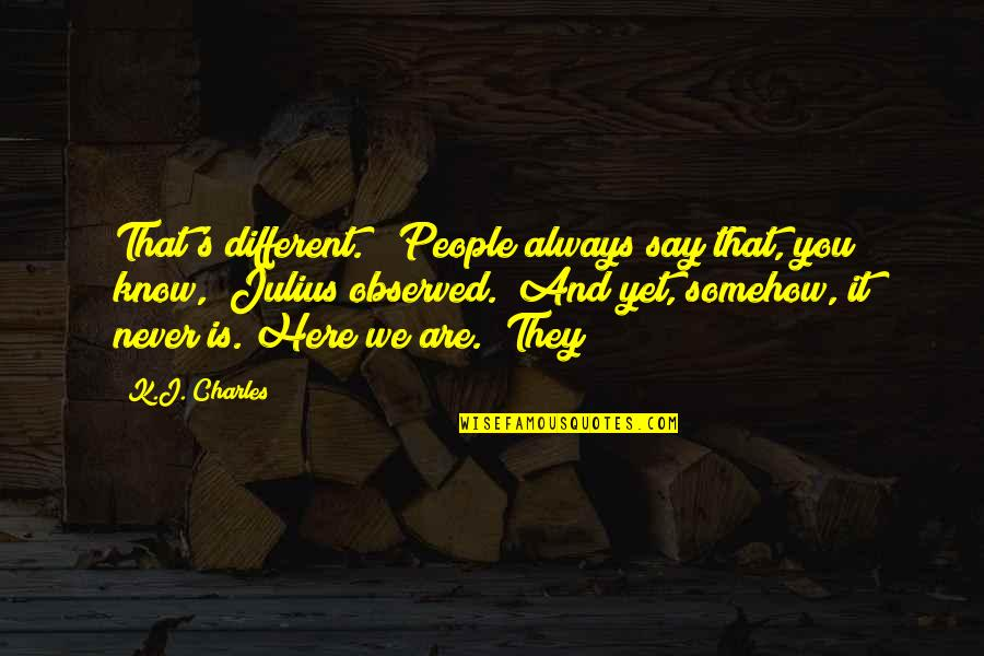 """Always Here Quotes By K.J. Charles: That's different."""" """"People always say that, you know,"""""""