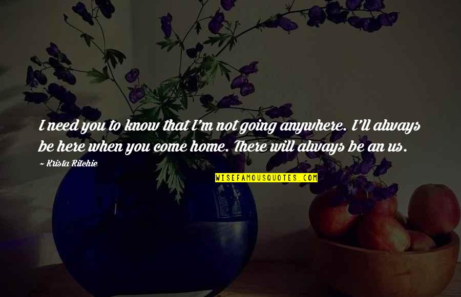 Always Here Quotes By Krista Ritchie: I need you to know that I'm not