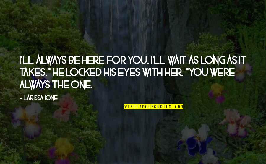Always Here Quotes By Larissa Ione: I'll always be here for you. I'll wait