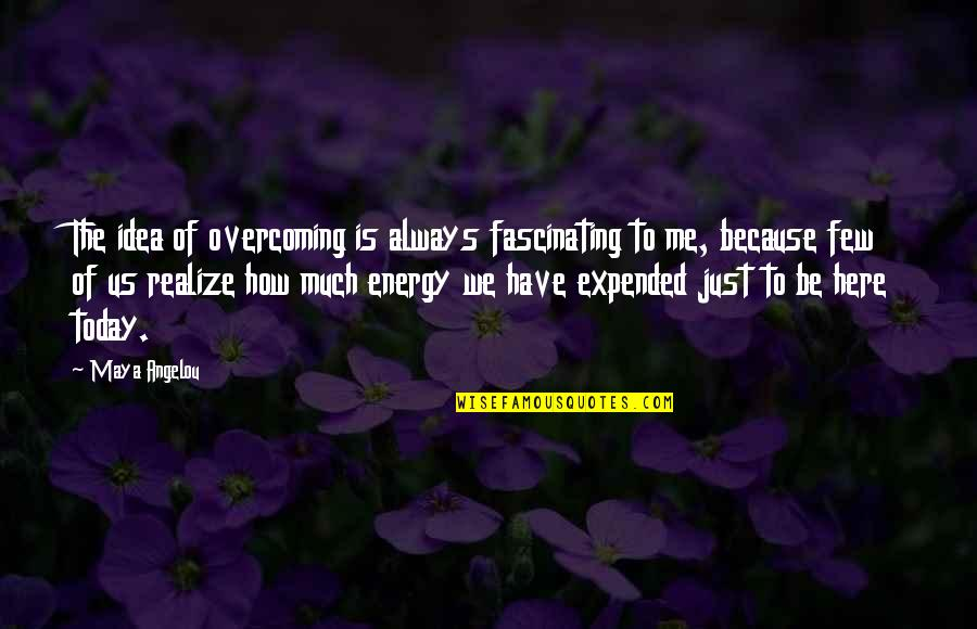 Always Here Quotes By Maya Angelou: The idea of overcoming is always fascinating to
