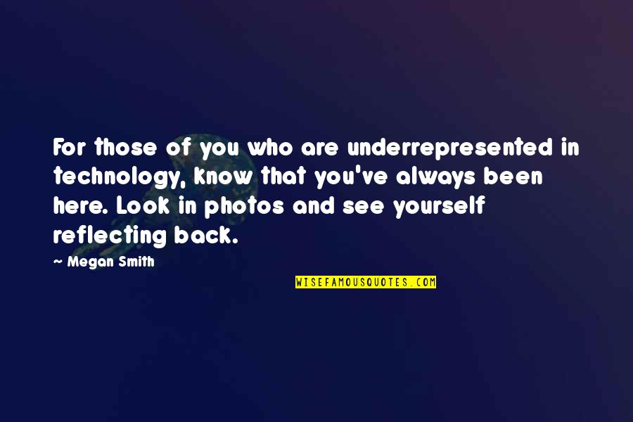Always Here Quotes By Megan Smith: For those of you who are underrepresented in