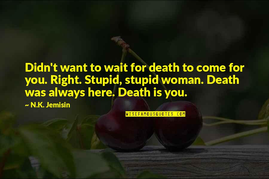 Always Here Quotes By N.K. Jemisin: Didn't want to wait for death to come