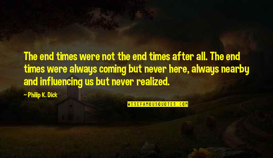 Always Here Quotes By Philip K. Dick: The end times were not the end times