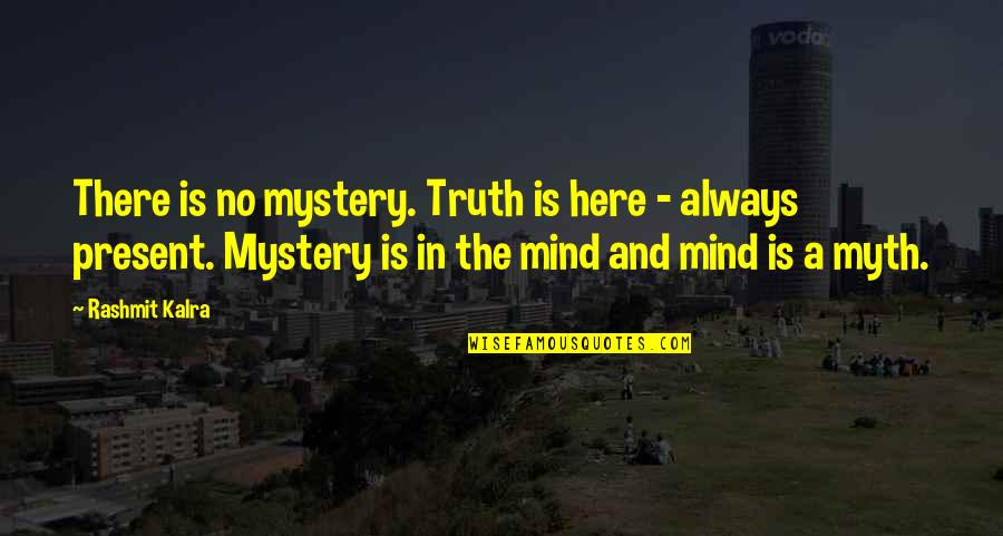Always Here Quotes By Rashmit Kalra: There is no mystery. Truth is here -
