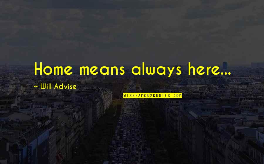 Always Here Quotes By Will Advise: Home means always here...