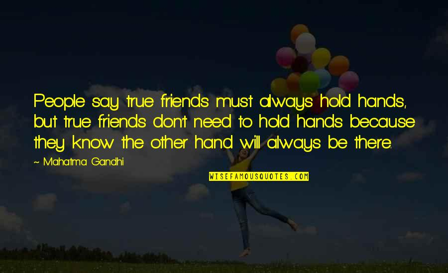 Always Hold My Hand Quotes By Mahatma Gandhi: People say true friends must always hold hands,