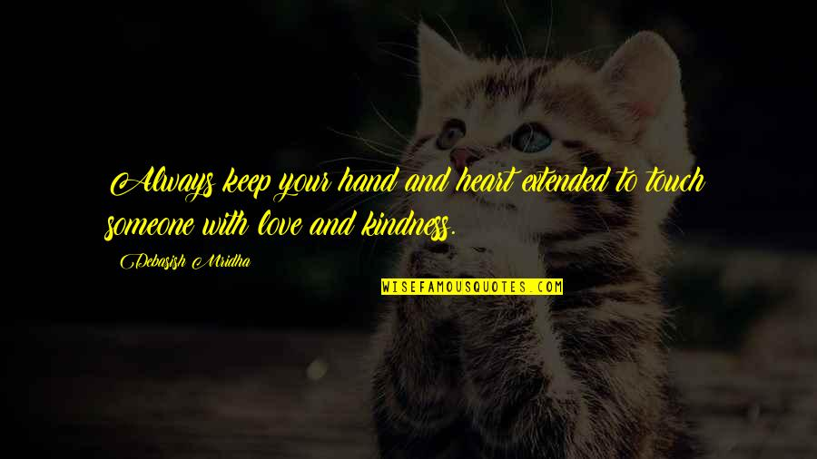 Always Keep In Touch Quotes By Debasish Mridha: Always keep your hand and heart extended to