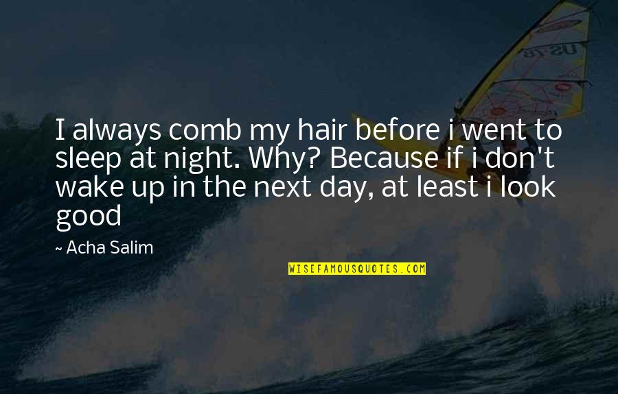 Always Look For The Good Quotes By Acha Salim: I always comb my hair before i went