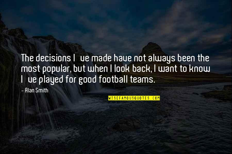Always Look For The Good Quotes By Alan Smith: The decisions I've made have not always been
