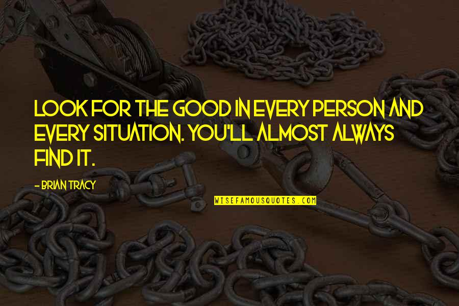 Always Look For The Good Quotes By Brian Tracy: Look for the good in every person and