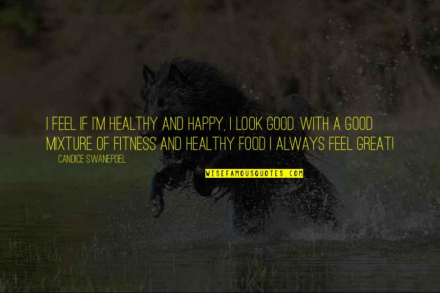 Always Look For The Good Quotes By Candice Swanepoel: I feel if I'm healthy and happy, I