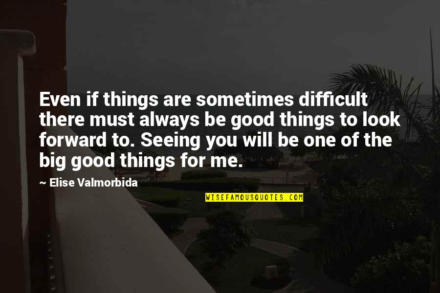 Always Look For The Good Quotes By Elise Valmorbida: Even if things are sometimes difficult there must